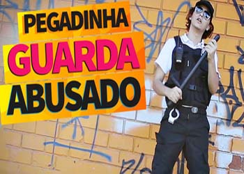 Pegadinha - Guarda Abusado